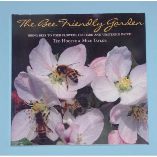 The Bee Friendly Garden: Bring Bees to Your Flowers, Orchard, an
