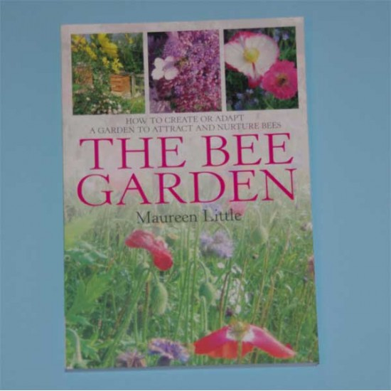The Bee Garden: How to Create or Adapt a Garden That Attracts and Nu